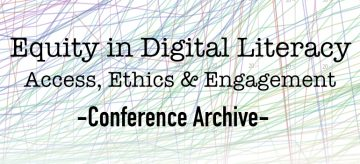 Equity in Digital Literacies: Access, Ethics & Engagement